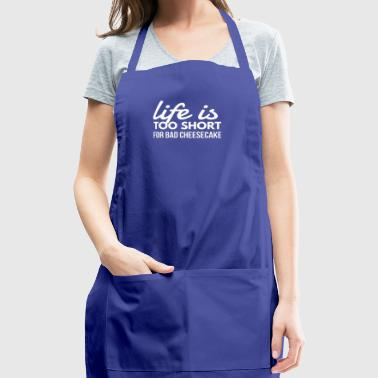 Life is Too Short for Bad Cheesecake Fun Baker - Adjustable Apron