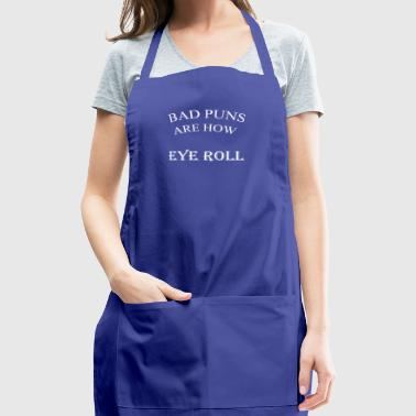 bad puns are how eye roll - Adjustable Apron