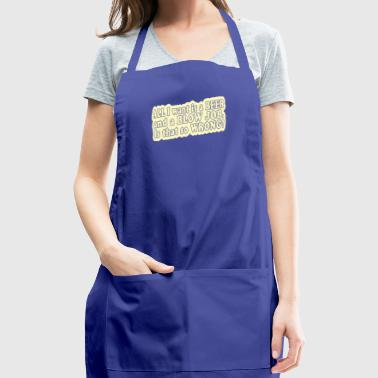 All i want is a beer and a blow job - Adjustable Apron