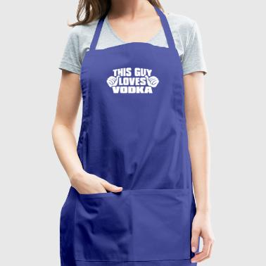 This Guy Loves Vodka - Adjustable Apron