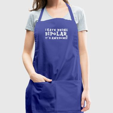 I Hate Being Bipolar It s Awesome Funny - Adjustable Apron
