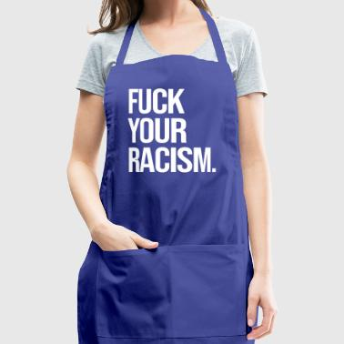 FUCK YOUR RACISM - Adjustable Apron