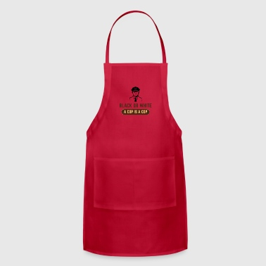 BLACK OR WHITE A COP IS A COP - Adjustable Apron