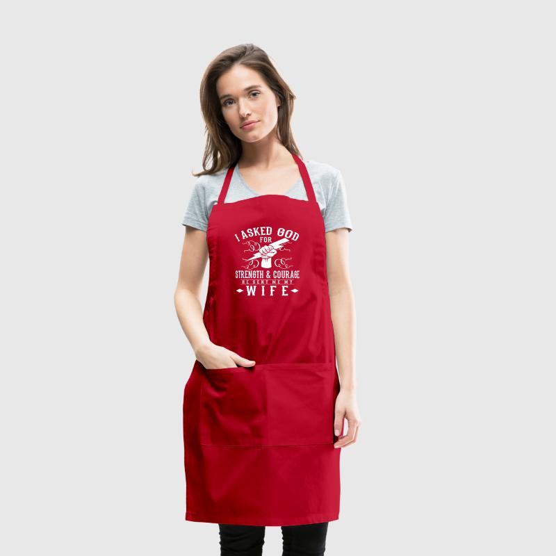 I asked god for Strength & Courage he sent my wife - Adjustable Apron