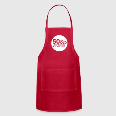Old 50 Is Not Old. Depressing, But Not Old! - Adjustable Apron