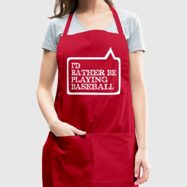 I Did Rather Be Playing Baseball - Adjustable Apron