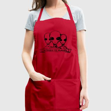 Allergic to Humans SciFi Aliens - Adjustable Apron