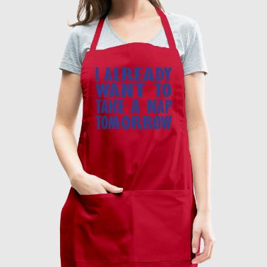 i already want to take a nap - Adjustable Apron