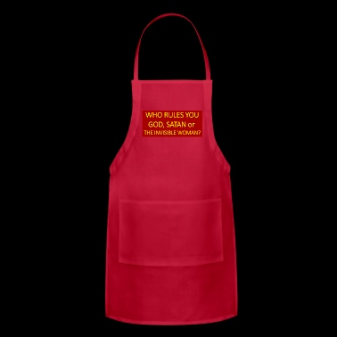 Who rules you God, Satan or the invisible woman? - Adjustable Apron