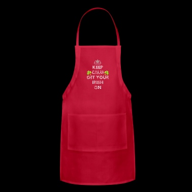 Keep Calm And Get Your Irish On Saint Patrick - Adjustable Apron