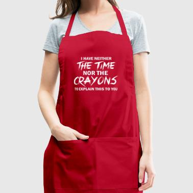 I Have neither the time nor the crayons - Adjustable Apron