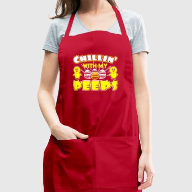 Chilling With My Peeps - Happy Easter - Adjustable Apron