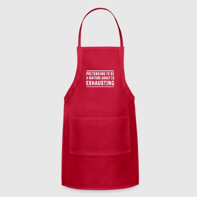 Pretending I m a Mature Adult is Exhausting - Adjustable Apron