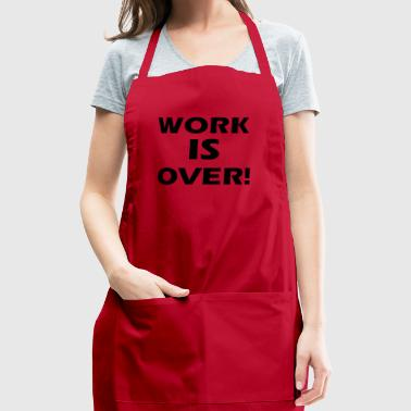 work is over - Adjustable Apron