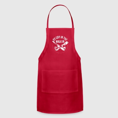 Go Cry in the Walk in - Adjustable Apron