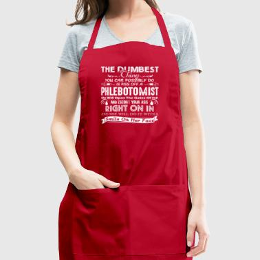 Piss Off A Phlebotomist Shirt - Adjustable Apron