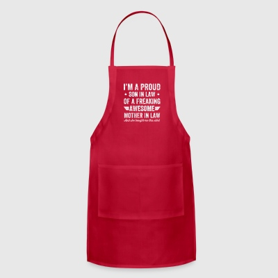 I'm a proud son in law of a freaking awesome mothe - Adjustable Apron