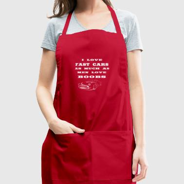 i love fast cars as much as men love boobs - Adjustable Apron