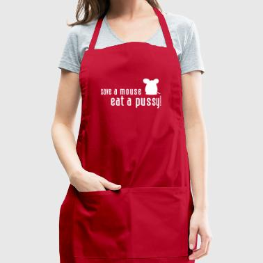 Save A Mouse. Eat A Pussy! - Adjustable Apron