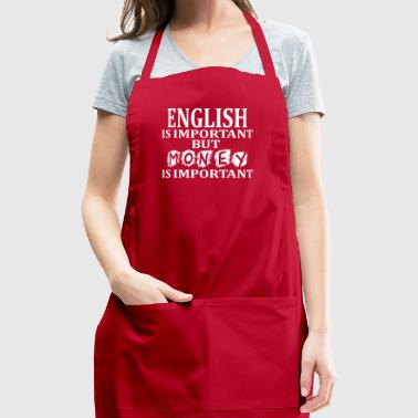 English Is Important But Money Is Important - Adjustable Apron