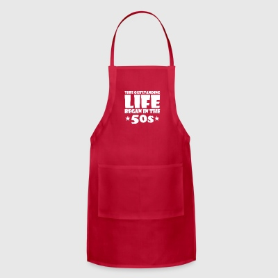 outstanding great life began 50s birthday age - Adjustable Apron