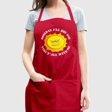 Someday I'll Die And Take Y'All With Me Gift - Adjustable Apron