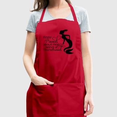 Pissed About Not Being A Mermaid - Adjustable Apron