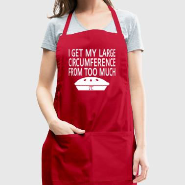I Get My Large Circumference From Too Much Pi - Adjustable Apron