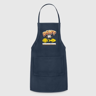 Don't be Shellfish selfish funny quote gift - Adjustable Apron