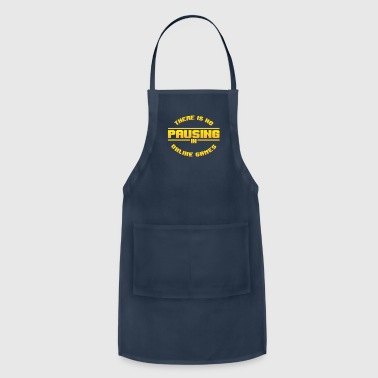 There is No Pausing in Online Games - Adjustable Apron