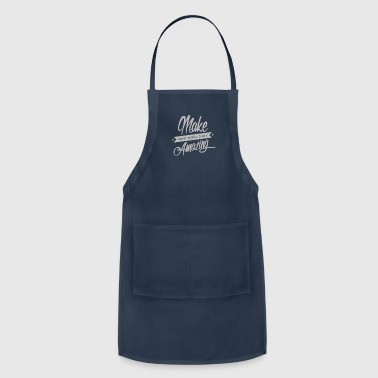Ridiculous Make Today Ridiculously Amazingg - Adjustable Apron