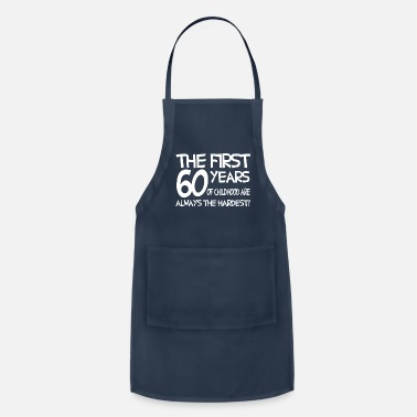 60 Years Funny saying the first 60 years of childhood are - Apron