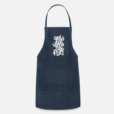 Just Girls just wanna have fun - Apron