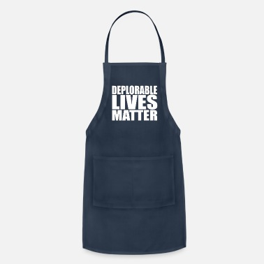 Deplorable Lives Matter DEPLORABLE LIVES MATTER - Apron