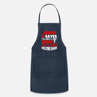 Jesus Saves I m Just A Nurse lending a helping - Apron