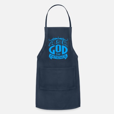 Ask God For Patience - Apron