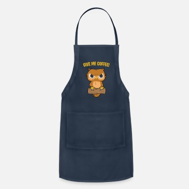 Give Owl give me coffee, morning muffle - Apron