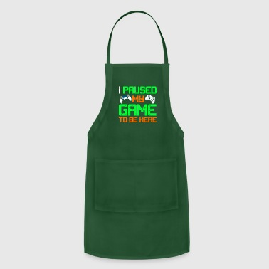 I Paused my Game to be Here Funny Gaming T-Shirt - Adjustable Apron