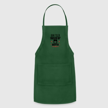 Bank Teller Funny Bank Teller Fueled By Coffee - Adjustable Apron