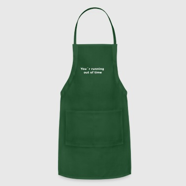 your running out of time white text - Adjustable Apron