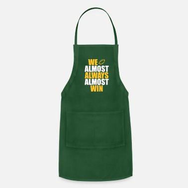 We Almost Always Win We Almost Always Almost Win Shirt American Footbal - Apron