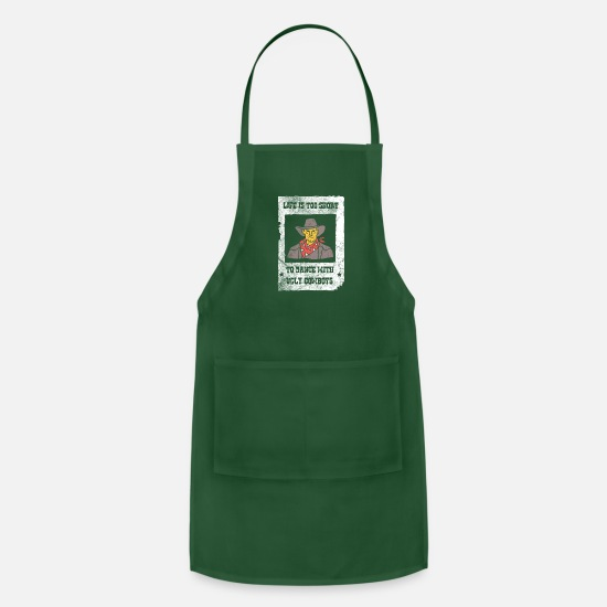 Meme Aprons - Life Is Too Short To Dance With Ugly Cowboys T-Shi - Apron forest green