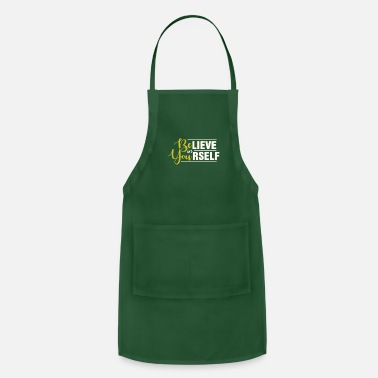 Yourself Believe in Yourself - Be Yourself - Apron