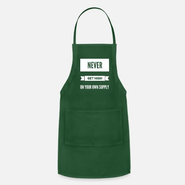 never get high on your own supply - Apron