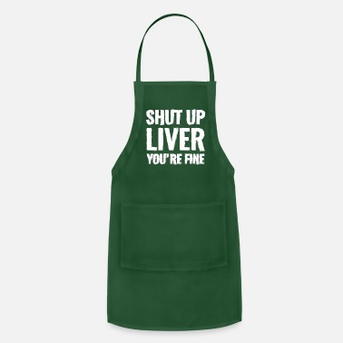 Red Wine Shut Up Liver You re Fine white - Adjustable Apron