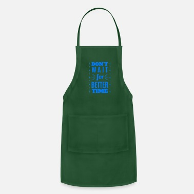 Dont Wait dont wait F - Apron