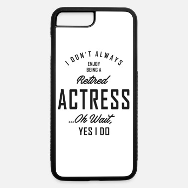 Actress Retired Actress - iPhone 7 & 8 Plus Case