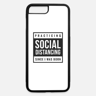 Since Practicing social distancing since I was born - iPhone 7 & 8 Plus Case