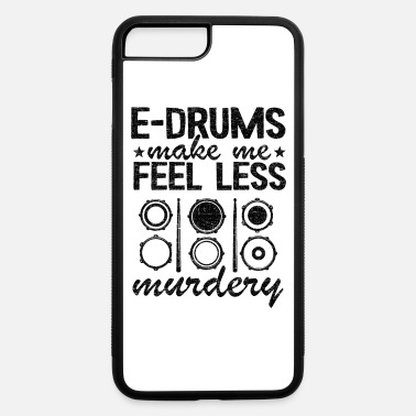 Heavy E-Drums Feel Less Murdery Electronic Drums Gift - iPhone 7 & 8 Plus Case