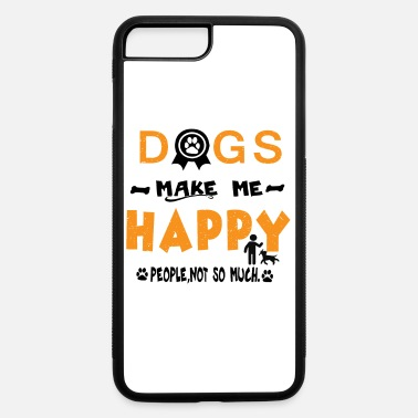 Dog Happy Happy You Pet - iPhone 7 & 8 Plus Case